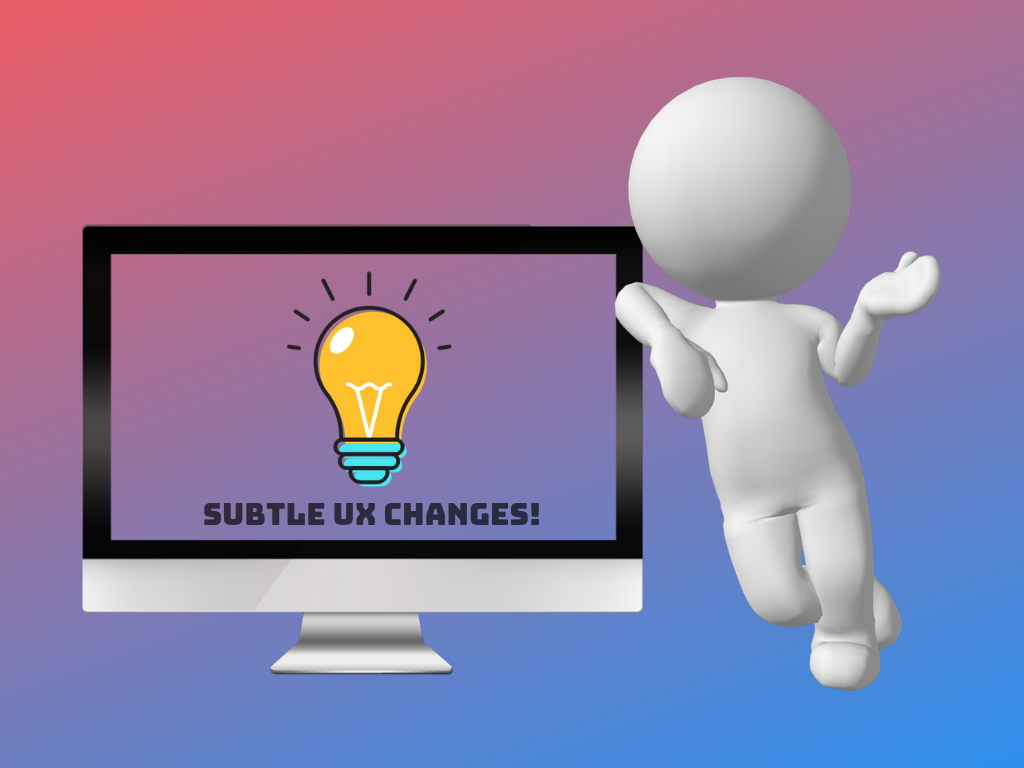 subtle ux changes